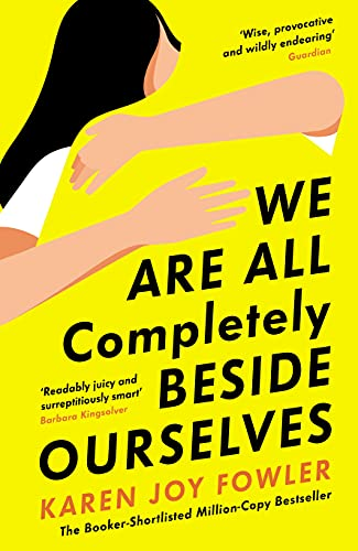 We Are All Completely Beside Ourselves — Karen Joy Fowler