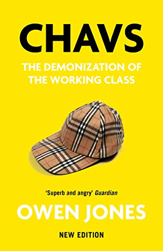 Chavs: The Demonisation of the Working Class — Owen Jones