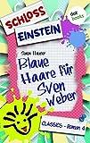 Schloss Einstein  4. Blaue Haare für Sven Weber. [Kindle Edition]