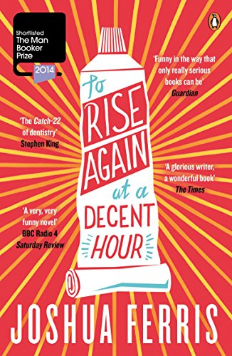 To Rise Again at a Decent Hour — Joshua Ferris