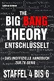 The Big Bang Theory entschlüsselt. Das inoffizielle Handbuch zur TV-Serie. Staffel 4-6 [Kindle Edition]
