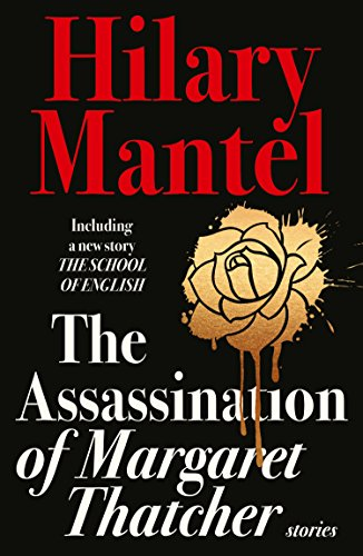 The Assassination of Margaret Thatcher — Hilary Mantel