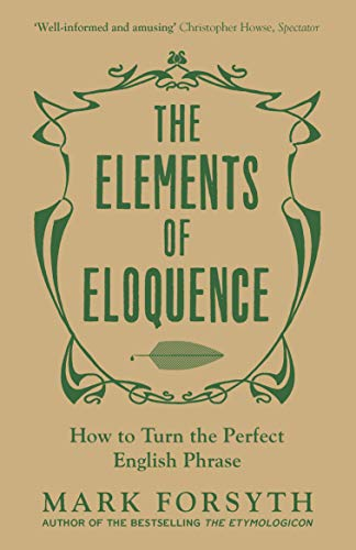 The Elements of Eloquence — Mark Forsyth