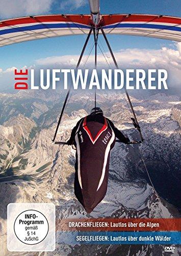 Die Luftwanderer - Drachenfliegen: Lautlos über die Alpen / Segelfliegen: Lautlos über dunkle Wälder