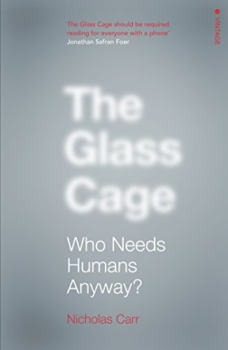 The Glass Cage: Where Automation is Taking Us — Nicholas Carr