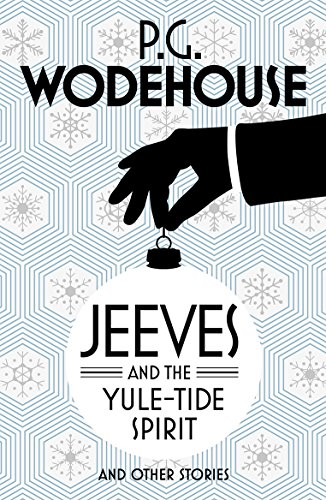 Jeeves and the Yule-Tide Spirit and Other Stories — P. G. Wodehouse