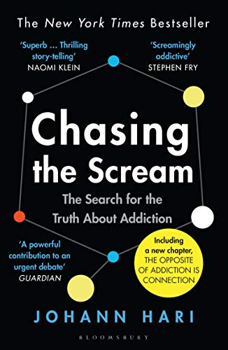 Chasing the Scream: The Search for the Truth About Addiction — Johann Hari