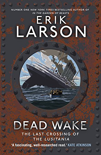 Dead Wake: The Last Crossing of the Lusitania — Erik Larson