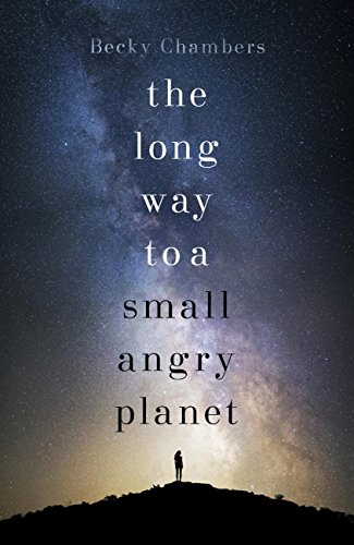 The Long Way to a Small, Angry Planet — Becky Chambers