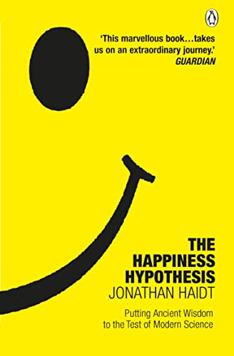The Happiness Hypothesis: Putting Ancient Wisdom to the Test of Modern Science — Jonathan Haidt