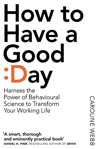How To Have a Good Day — Caroline Webb