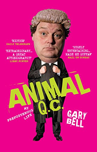 Animal QC: My Preposterous Life — Gary Bell QC