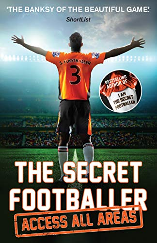 The Secret Footballer: Access All Areas — Anonymous