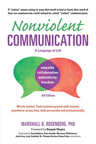 Nonviolent Communication: A Language of Life, 3rd Edition: Life-Changing Tools for Healthy Relationships — Marshall B. Rosenberg