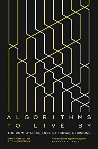 Algorithms to Live By: The Computer Science of Human Decisions — Brian Christian & Tom Griffiths