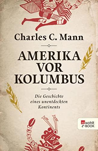 Amerika vor Kolumbus: Die Geschichte eines unentdeckten Kontinents [Kindle-Edition]