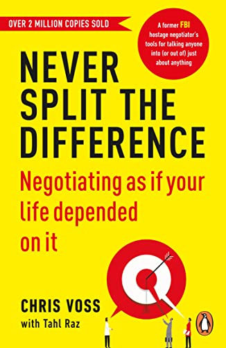 Never Split the Difference: Negotiating as if Your Life Depended on It — Chris Voss