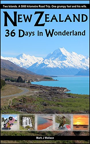 New Zealand: 36 Days in Wonderland — Mark J Wallace