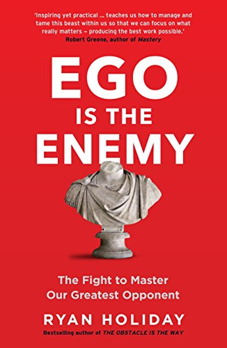 Ego is the Enemy — Ryan Holiday