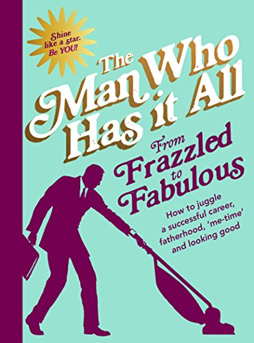 From Frazzled to Fabulous — Man Who Has It All