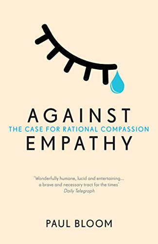 Against Empathy: The Case for Rational Compassion — Paul Bloom