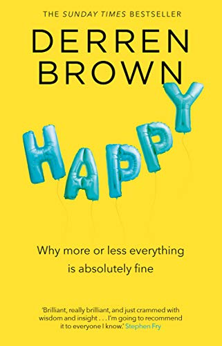 Happy: Why More or Less Everything is Absolutely Fine — Derren Brown