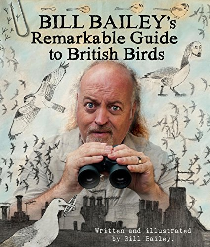 Bill Bailey's Remarkable Guide to British Birds — Bill Bailey