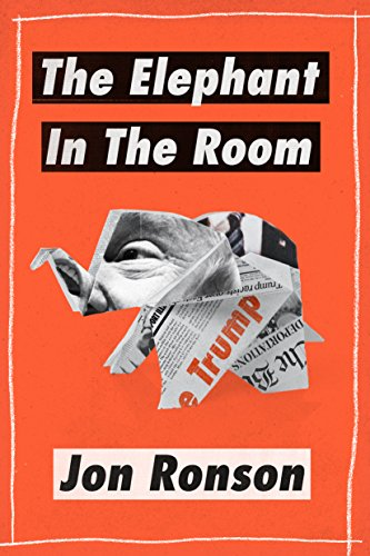 "The Elephant in the Room: A Journey into the Trump Campaign and the ""Alt-Right"" — Jon Ronson"