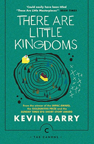 There Are Little Kingdoms — Kevin Barry