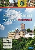 Mitteldeutschland von oben - Das Lutherland