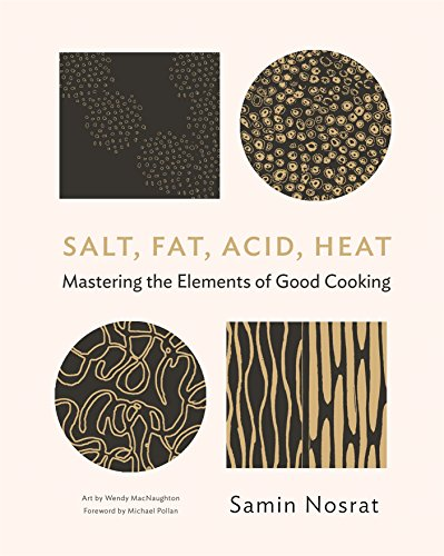 Salt, Fat, Acid, Heat: Mastering the Elements of Good Cooking — Samin Nosrat