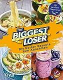 The Biggest Loser: Die besten Rezepte zum Abnehmen [Kindle-Edition]