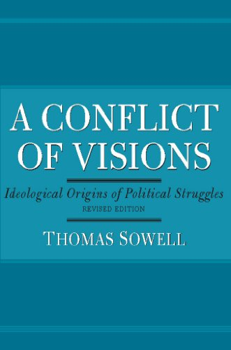 A Conflict of Visions: Ideological Origins of Political Struggles — Thomas Sowell