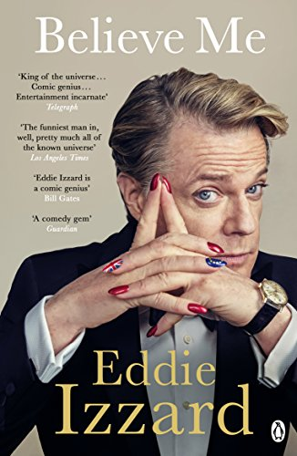 Believe Me: A Memoir of Love, Death and Jazz Chickens — Eddie Izzard