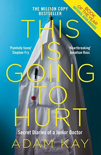 This is Going to Hurt: Secret Diaries of a Junior Doctor — Adam Kay