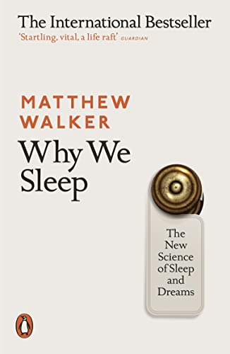 Why We Sleep: The New Science of Sleep and Dreams — Matthew Walker