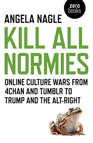 Kill All Normies — Angela Nagle