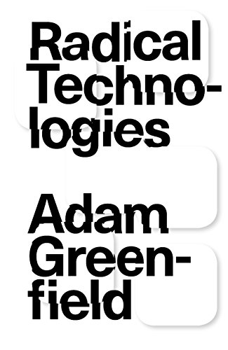 Radical Technologies: The Design of Everyday Life — Adam Greenfield