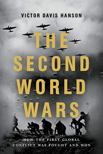 The Second World Wars: How the First Global Conflict Was Fought and Won — Victor Davis Hanson
