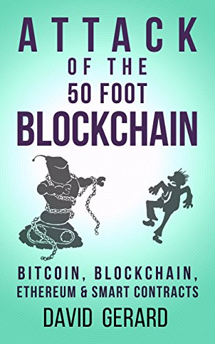 Attack of the 50 Foot Blockchain: Bitcoin, Blockchain, Ethereum & Smart Contracts — David Gerard