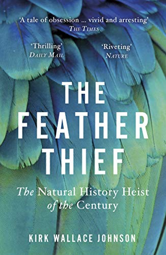 The Feather Thief — Kirk Wallace Johnson