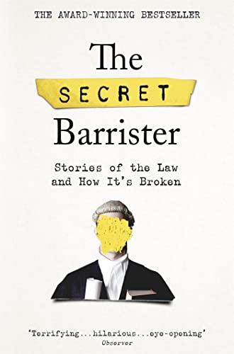 The Secret Barrister — The Secret Barrister: Stories of the Law and How It's Broken