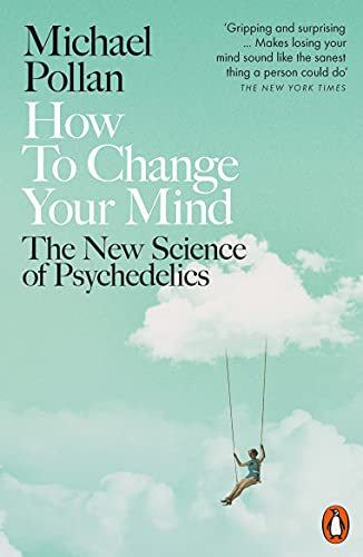 How to Change Your Mind: The New Science of Psychedelics — Michael Pollan