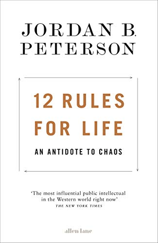 12 Rules for Life: An Antidote to Chaos — Jordan Peterson