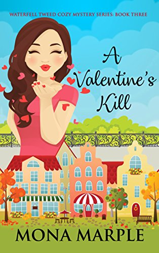A Valentine's Kill: Waterfell Tweed Cozy Mystery Series: Book Three