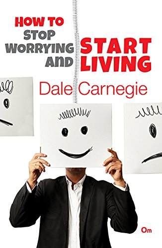 How To Stop Worrying And Start Living — Dale Carnegie
