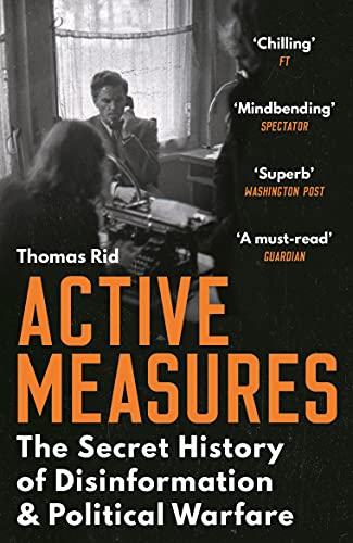 Active Measures: The Secret History of Disinformation — Thomas Rid