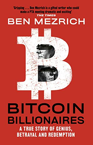 Bitcoin Billionaires: A True Story of Genius, Betrayal and Redemption — Ben Mezrich