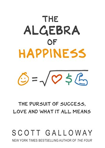 The Algebra of Happiness — Scott Galloway