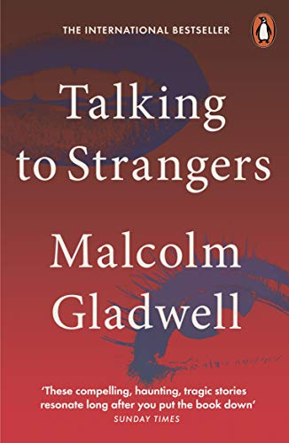 Talking to Strangers — Malcolm Gladwell